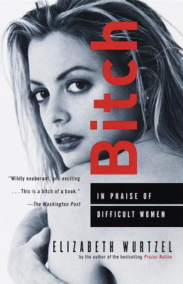 Bitch By Wurtzel, Elizabeth