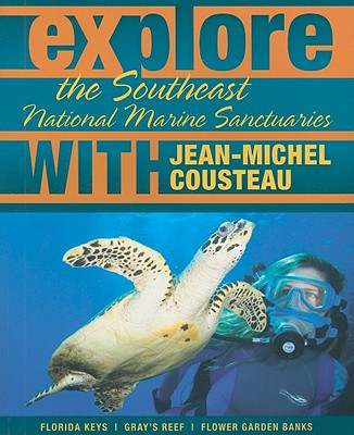 Explore the Southeast National Marine Sanctuaries with Jean-Michel Cousteau By Cousteau, Jean-Michel